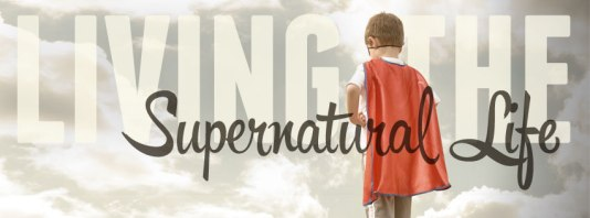 Living-the-Supernatural-Life-Sermon-Series-Idea