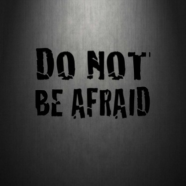 Do not be afraid