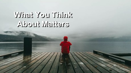 What you think about matters