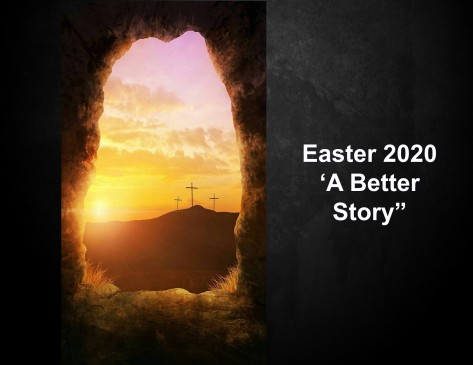 Easter 2020 A Better Story
