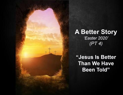Easter 2020 A Better Story PT 4