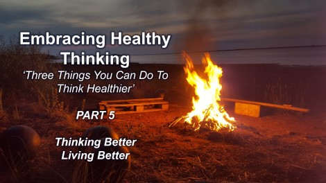 Embracing Healthy Thinking pt 5